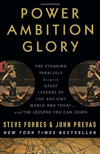 Power Ambition Glory The Stunning Parallels Between Great Leaders of the Ancient World and Today... And the Lessons You Can Learn  2009 edition cover