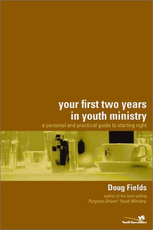 Your First Two Years in Youth Ministry A Personal and Practical Guide to Starting Right  2002 edition cover
