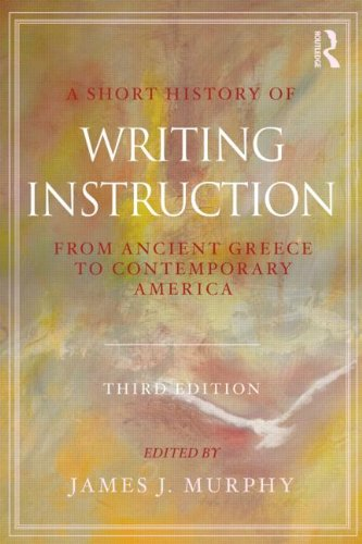 Short History of Writing Instruction From Ancient Greece to Contemporary America 3rd 2012 (Revised) edition cover