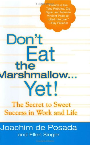 Don't Eat the Marshmallow... Yet! The Secret to Sweet Success in Work and Life  2005 edition cover
