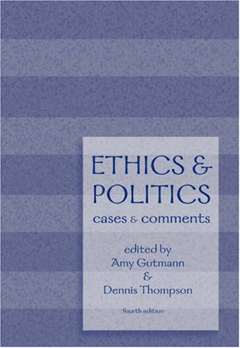 Ethics and Politics Cases and Comments 4th 2006 (Revised) edition cover