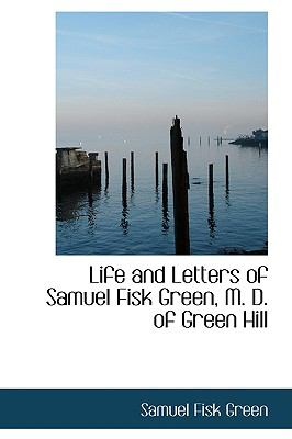 Life and Letters of Samuel Fisk Green, M. D. of Green Hill:   2008 edition cover