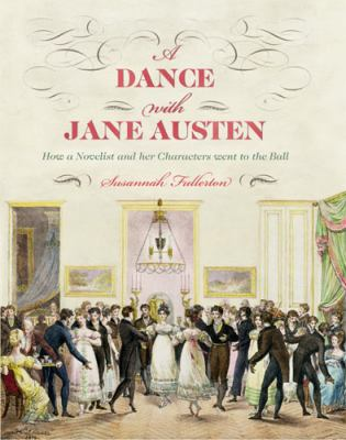 Dance with Jane Austen How a Novelist and Her Characters Went to the Ball  2012 edition cover