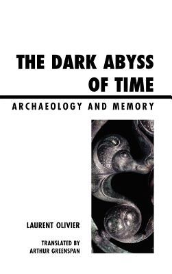 Dark Abyss of Time Archaeology and Memory  2012 9780759120457 Front Cover