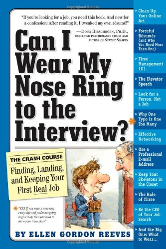 Can I Wear My Nose Ring to the Interview? A Crash Course in Finding, Landing, and Keeping Your First Real Job  2009 edition cover