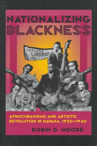 Nationalizing Blackness Afrourbanismo and Artistic Revolution in Havana, 1920-1940 N/A edition cover