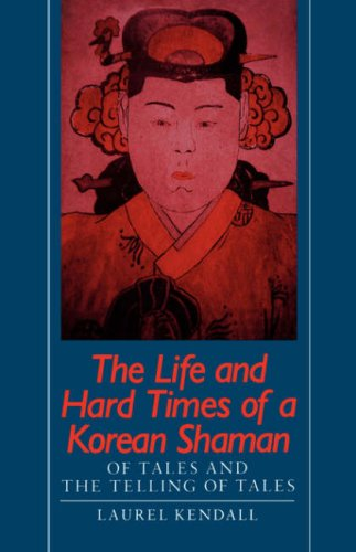 Life and Hard Times of a Korean Shaman Of Tales and the Telling of Tales  1988 9780824811457 Front Cover