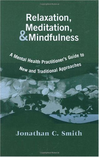 Relaxation, Meditation, and Mindfulness A Mental Health Practitioner's Guide to New and Traditional Approaches  2005 edition cover