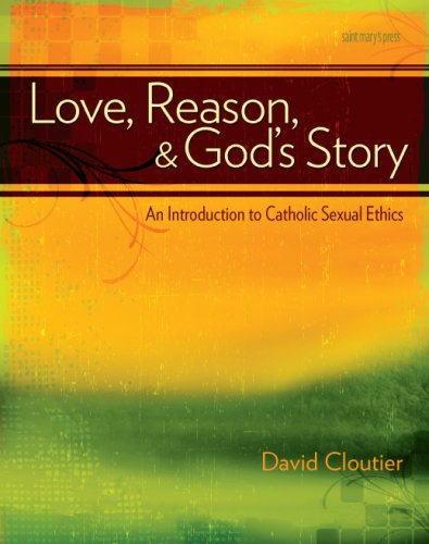 Love, Reason, and God's Story An Introduction to Catholic Sexual Ethics  2008 9780884899457 Front Cover