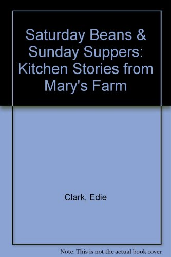 Saturday Beans & Sunday Suppers: Kitchen Stories from Mary's Farm  2007 edition cover