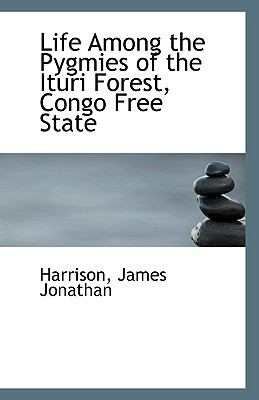 Life among the Pygmies of the Ituri Forest, Congo Free State N/A 9781113411457 Front Cover