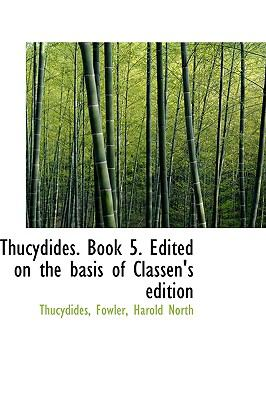 Thucydides Book 5 Edited on the Basis of Classen's Edition N/A 9781113482457 Front Cover