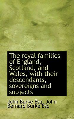 Royal Families of England, Scotland, and Wales, with Their Descendants, Sovereigns and Subjects N/A 9781115404457 Front Cover