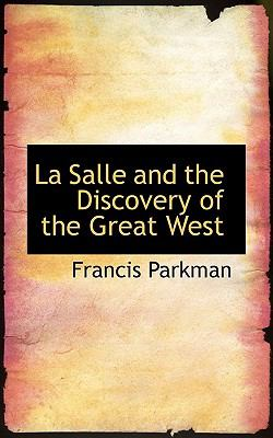 La Salle and the Discovery of the Great West  Reprint  9781116423457 Front Cover