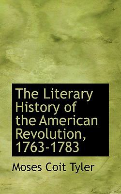 Literary History of the American Revolution, 1763-1783  N/A 9781116481457 Front Cover