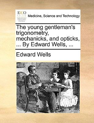 Young Gentleman's Trigonometry, Mechanicks, and Opticks, by Edward Wells N/A edition cover