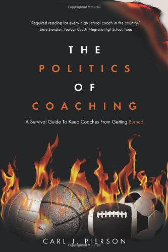 Politics of Coaching A Survival Guide to Keep Coaches from Getting Burned N/A edition cover