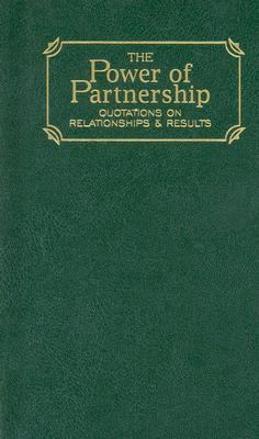 Power of Partnership Quotations on Relationships and Results  2003 9781557099457 Front Cover