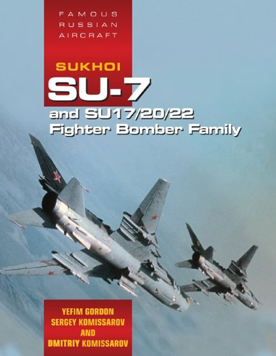 Famous Russian Aircraft Sukhoi SU-7 and SU-17/20/22 Fighter Bomber Family  2011 edition cover