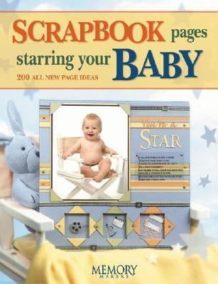 Scrapbook Pages Starring Your Baby   2004 9781892127457 Front Cover