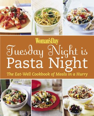 Tuesday Night Is Pasta Night The Eat Well Cookbook of Meals in a Hurry  2008 9781933231457 Front Cover