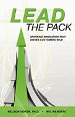Lead the Pack Sparking Innovation that Drives Customers Wild N/A 9781934937457 Front Cover