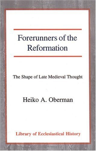 Forerunners of the Reformation The Shape of Late Medieval Thought N/A 9780227170458 Front Cover