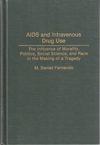 AIDS and Intravenous Drug Use The Influence of Morality, Politics, Social Science, and Race in the Making of a Tragedy  1993 9780275942458 Front Cover