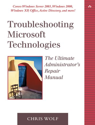 Troubleshooting Microsoft Technologies The Ultimate Administrator's Repair Manual  2003 9780321133458 Front Cover