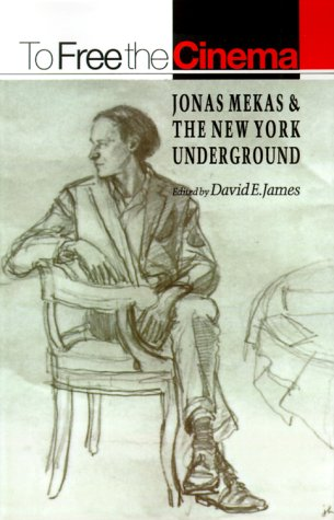To Free the Cinema Jonas Mekas and the New York Underground  1992 9780691023458 Front Cover
