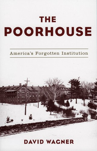 Poorhouse America's Forgotten Institution  2005 edition cover