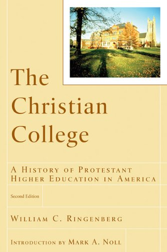 Christian College A History of Protestant Higher Education in America 2nd 2006 edition cover