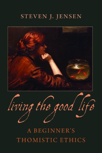Living the Good Life A Beginner's Thomistic Ethics  2013 edition cover