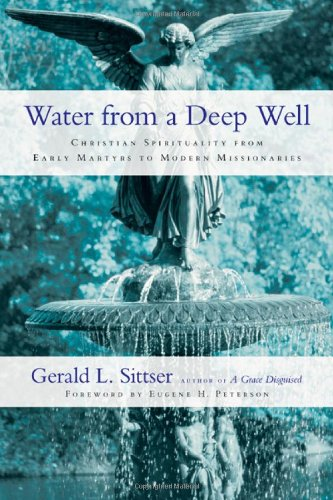 Water from a Deep Well Christian Spirituality from Early Martyrs to Modern Missionaries N/A edition cover