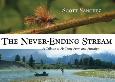 Never-Ending Stream A Tribute to Fly-Tying Form and Function N/A 9780871089458 Front Cover