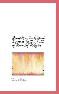 Remarks on the Internal Evidence for the Truth of Revealed Religion  N/A 9781116806458 Front Cover