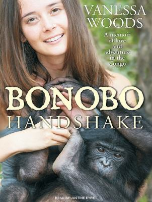 Bonobo Handshake: A Memoir of Love and Adventure in the Congo, Library Edition  2010 9781400147458 Front Cover