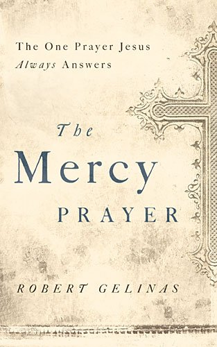 Mercy Prayer The One Prayer Jesus Always Answers  2013 9781400204458 Front Cover