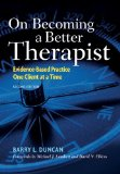 On Becoming a Better Therapist: Evidence-Based Practice One Client at a Time  2014 9781433817458 Front Cover