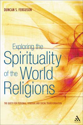 Exploring the Spirituality of the World Religions The Quest for Personal, Spiritual and Social Transformation  2010 edition cover
