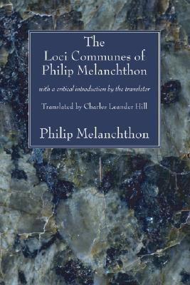 Loci Communes of Philip Melanchthon With a Critical Introduction by the Translator N/A 9781556354458 Front Cover