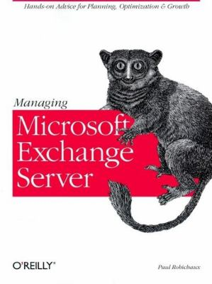 Managing Microsoft Exchange Server Hands-On Advice for Planning, Optimization and Growth  1999 9781565925458 Front Cover