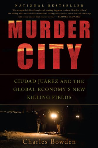Murder City Ciudad Ju�rez and the Global Economy's New Killing Fields  2011 edition cover
