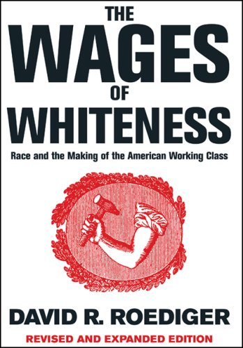 Wages of Whiteness Race and the Making of the American Working Class 3rd 2007 edition cover