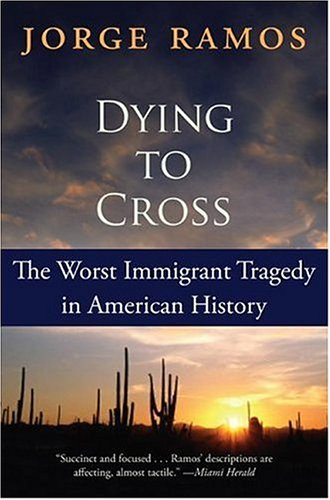 Dying to Cross The Worst Immigrant Tragedy in American History N/A 9780060789459 Front Cover