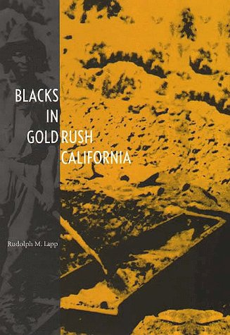 Blacks in Gold Rush California  N/A 9780300065459 Front Cover