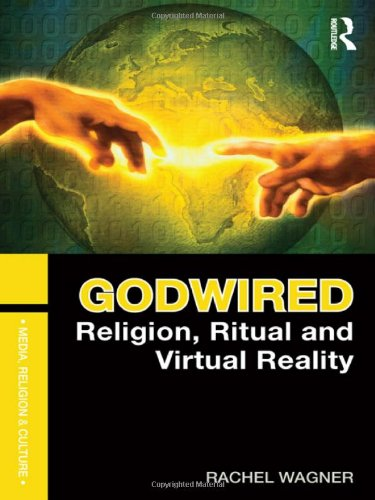 Godwired Religion, Ritual and Virtual Reality  2012 edition cover