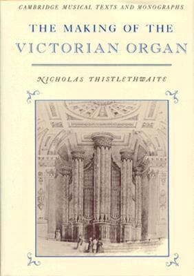 Making of the Victorian Organ   1990 9780521343459 Front Cover