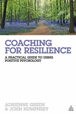 Coaching for Resilience A Practical Guide to Using Positive Psychology  2012 9780749466459 Front Cover