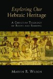 Exploring Our Hebraic Heritage: A Christian Theology of Roots and Renewal  2014 edition cover